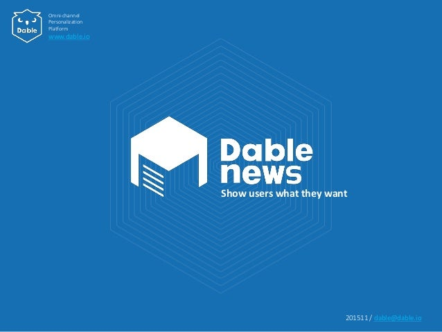 Omni-channel Personalization Platform www.dable.io Show users what they want 201511 / dable@dable.io