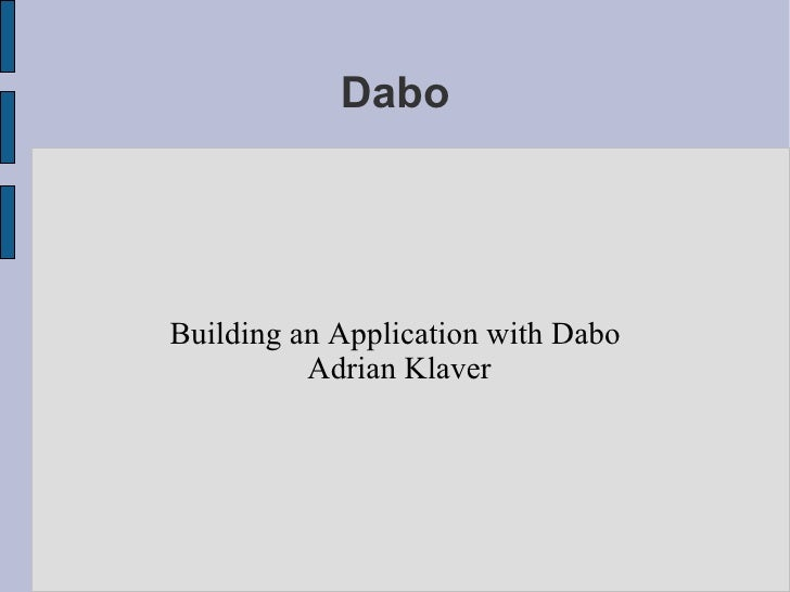 Dabo <ul><ul><li>Building an Application with Dabo </li></ul></ul><ul><ul><li>Adrian Klaver </li></ul></ul>