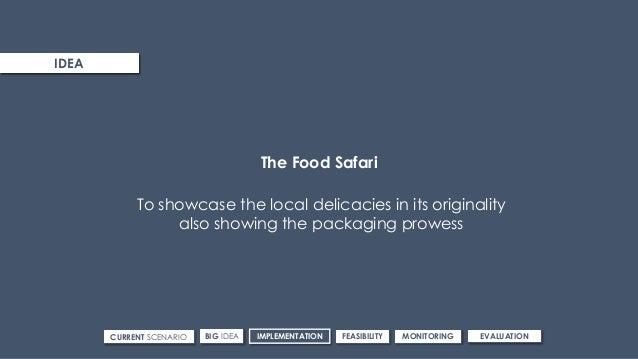 ROUTE 3IDEA CURRENT SCENARIO IMPLEMENTATIONBIG IDEA FEASIBILITY MONITORING EVALUATION The Food Safari To showcase the loca...