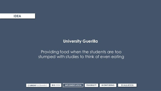 ROUTE 3IDEA CURRENT SCENARIO IMPLEMENTATIONBIG IDEA FEASIBILITY MONITORING EVALUATION University Guerilla Providing food w...