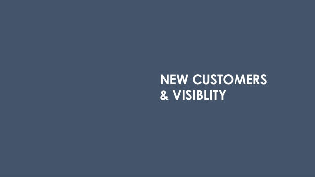 NEW CUSTOMERS & VISIBLITY