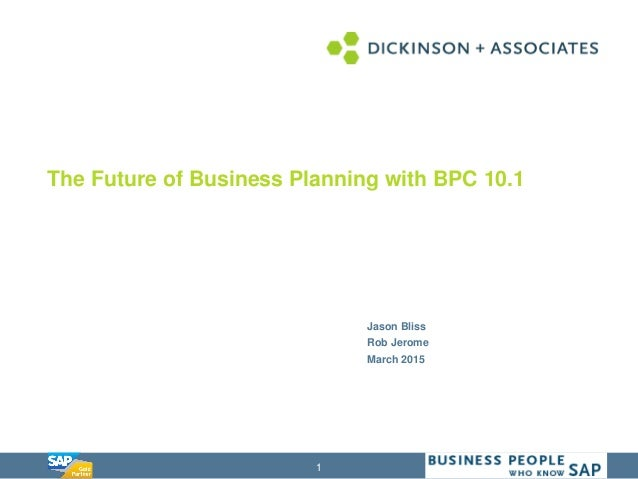 1 Presentation Title Template Jason Bliss Rob Jerome March 2015 The Future of Business Planning with BPC 10.1
