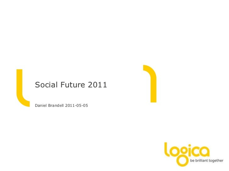Social Future 2011<br />Daniel Brandell 2011-05-05<br />