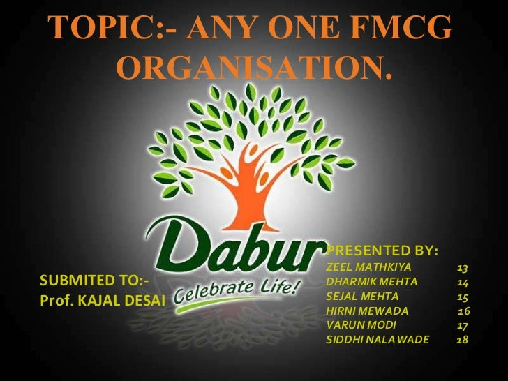 SUBMITTED TO:-  Prof. KAJAL DESAI Dec 4, 2011 TOPIC:- ANY ONE FMCG  ORGANISATION. PRESENTED BY: ZEEL MATHKIYA   13 DHARMIK...