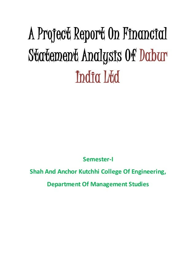 A Project Report On Financial Statement Analysis Of Dabur India Ltd Semester-I Shah And Anchor Kutchhi College Of Engineer...