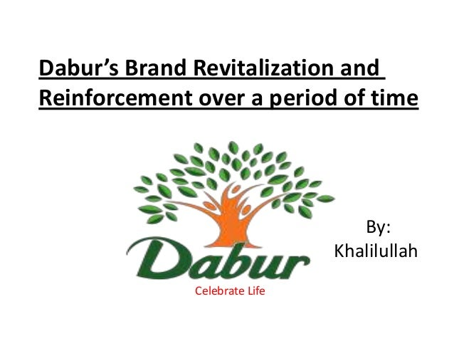 Dabur's Brand Revitalization and Reinforcement over a period of time  By: Khalilullah Celebrate Life