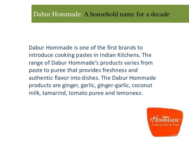 Dabur Hommade: A household name for a decade Dabur Hommade is one of the first brands to introduce cooking pastes in India...