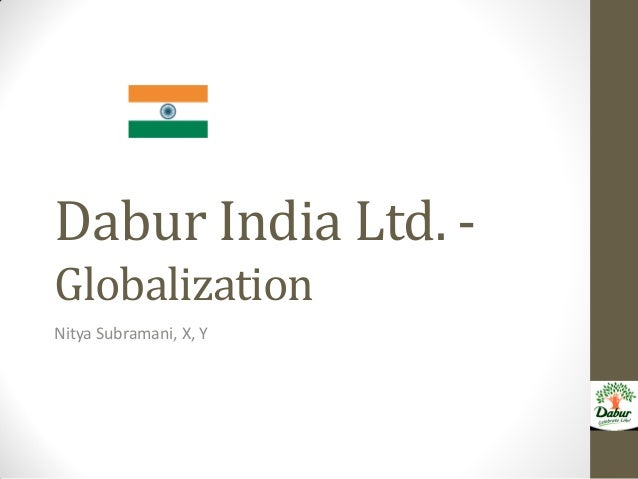 Dabur India Ltd. -GlobalizationNitya Subramani, X, Y
