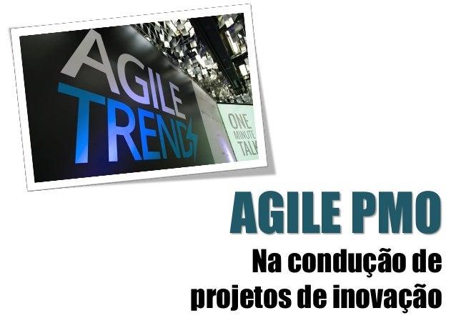 AGILE PMO Na condução de projetos de inovação