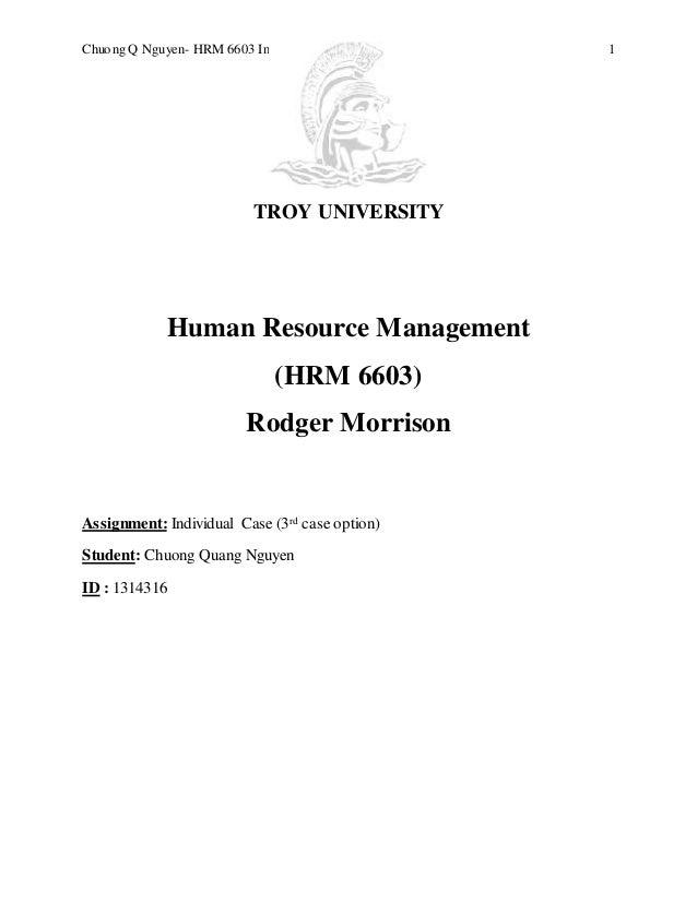 Chuong Q Nguyen- HRM 6603 Individual Case 1 TROY UNIVERSITY Human Resource Management (HRM 6603) Rodger Morrison Assignmen...