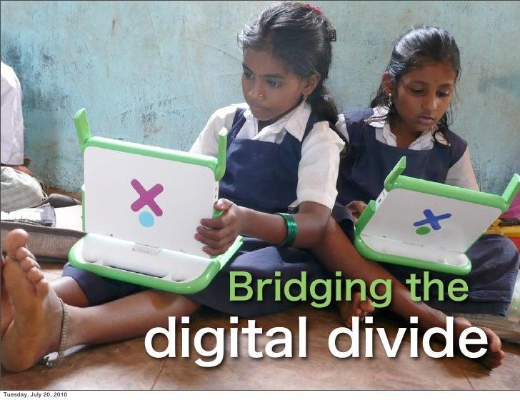 Bridging the                         digital divideTuesday, July 20, 2010