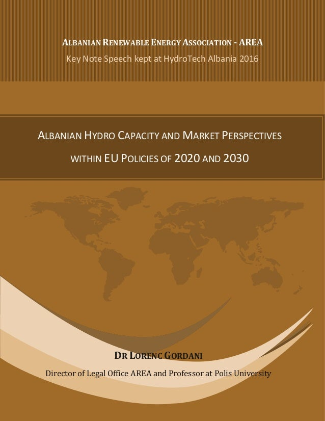 ALBANIAN HYDRO CAPACITY AND MARKET PERSPECTIVES WITHIN EU POLICIES OF 2020 AND 2030 ALBANIAN RENEWABLE ENERGY ASSOCIATION ...