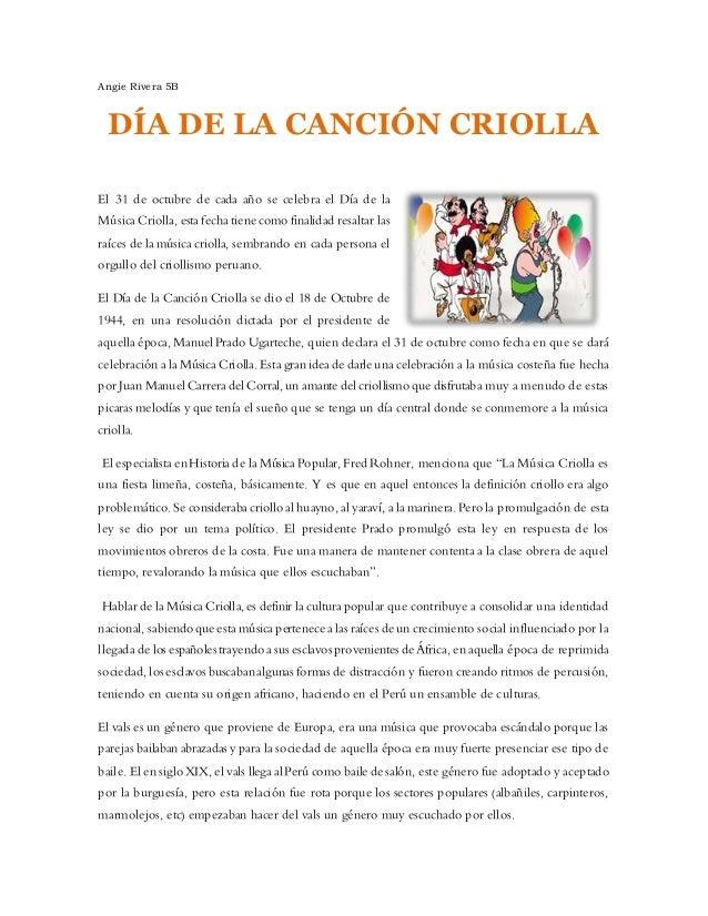 Angie Rivera 5B DÍA DE LA CANCIÓN CRIOLLA El 31 de octubre de cada año se celebra el Día de la Música Criolla, esta fecha ...