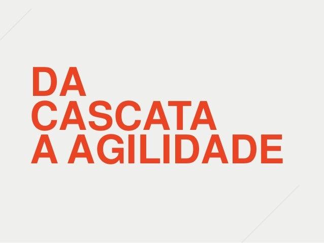 DA CASCATA A AGILIDADE