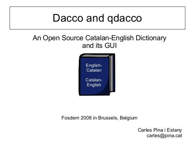 Dacco and qdaccoAn Open Source Catalan-English Dictionaryand its GUIFosdem 2008 in Brussels, BelgiumEnglish-CatalanCatalan...