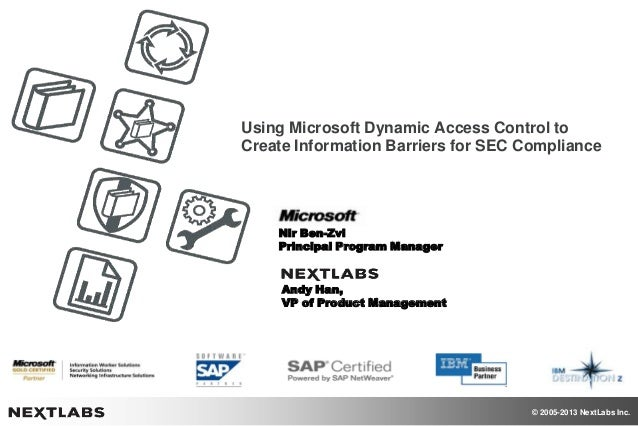 © 2005-2013 NextLabs Inc.Using Microsoft Dynamic Access Control toCreate Information Barriers for SEC ComplianceNir Ben-Zv...