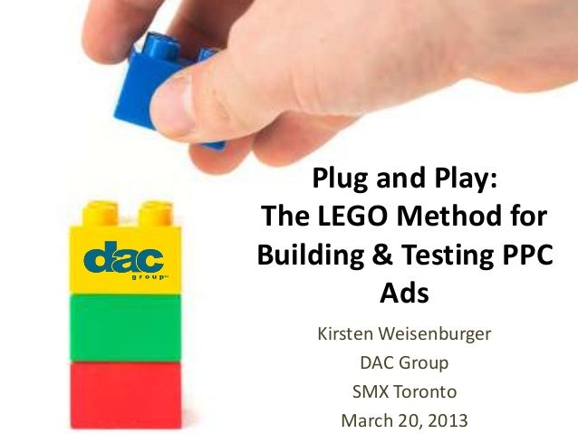 Plug and Play:The LEGO Method forBuilding & Testing PPC         Ads    Kirsten Weisenburger          DAC Group         SMX...