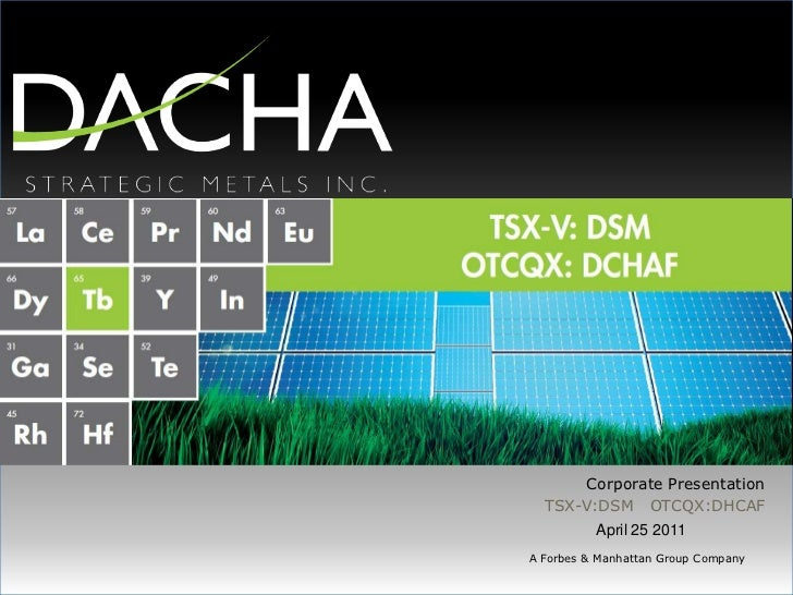Corporate Presentation<br />TSX-V:DSM   OTCQX:DHCAF<br />April 25 2011<br />A Forbes & Manhattan Group Company<br />
