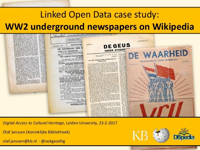 Linked Open Data case study: WW2 underground newspapers on Wikipedia Digital Access to Cultural Heritage, Leiden Universit...