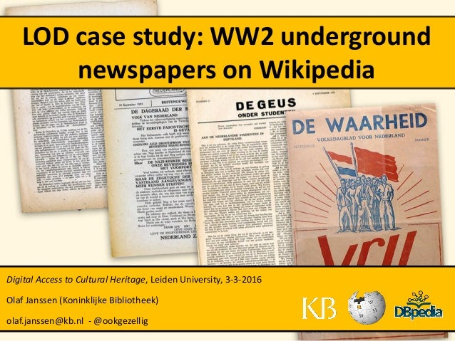 LOD case study: WW2 underground newspapers on Wikipedia Digital Access to Cultural Heritage, Leiden University, 3-3-2016 O...
