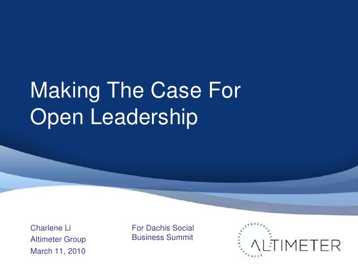 Making The Case For Open Leadership<br />Charlene Li<br />Altimeter Group<br />March 11, 2010<br />1<br />For Dachis Socia...