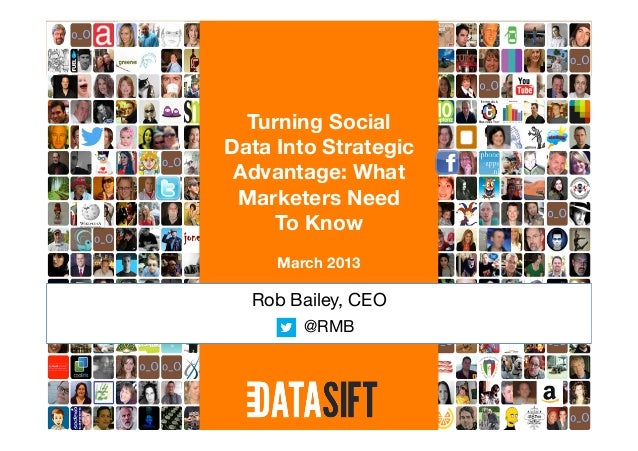 Turning Social Data Into Strategic  Advantage: What  Marketers Need      To Know             March 2013           Rob Bail...