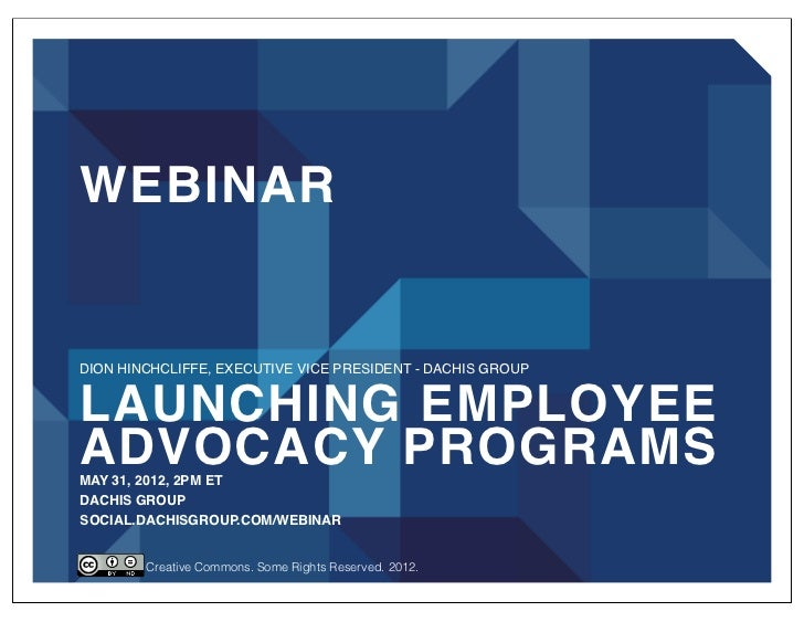 WEBINARDION HINCHCLIFFE, EXECUTIVE VICE PRESIDENT - DACHIS GROUPLAUNCHING EMPLOYEEADVOCACY PROGRAMSMAY 31, 2012, 2PM ETDAC...