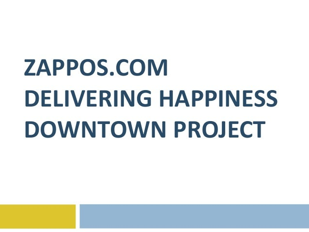 ZAPPOS.COMDELIVERING HAPPINESSDOWNTOWN PROJECT