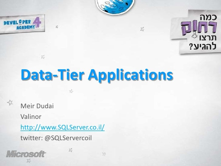 Data-Tier Applications <br />Meir Dudai<br />Valinor	<br />http://www.SQLServer.co.il/<br />twitter: @SQLServercoil<br />