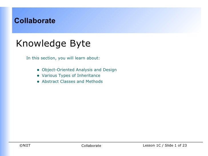 CollaborateKnowledge Byte    In this section, you will learn about:         •   Object-Oriented Analysis and Design       ...