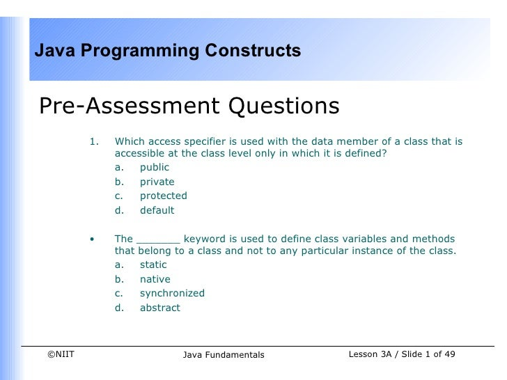 Java Programming ConstructsPre-Assessment Questions         1.   Which access specifier is used with the data member of a ...