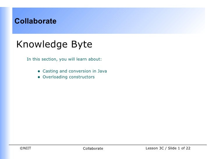 CollaborateKnowledge Byte    In this section, you will learn about:         •   Casting and conversion in Java         •  ...