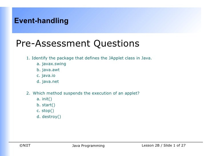 Event-handlingPre-Assessment Questions    1. Identify the package that defines the JApplet class in Java.         a. javax...
