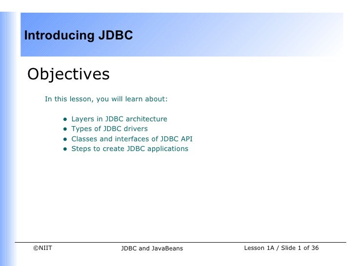 Introducing JDBCObjectives    In this lesson, you will learn about:         •   Layers in JDBC architecture         •   Ty...