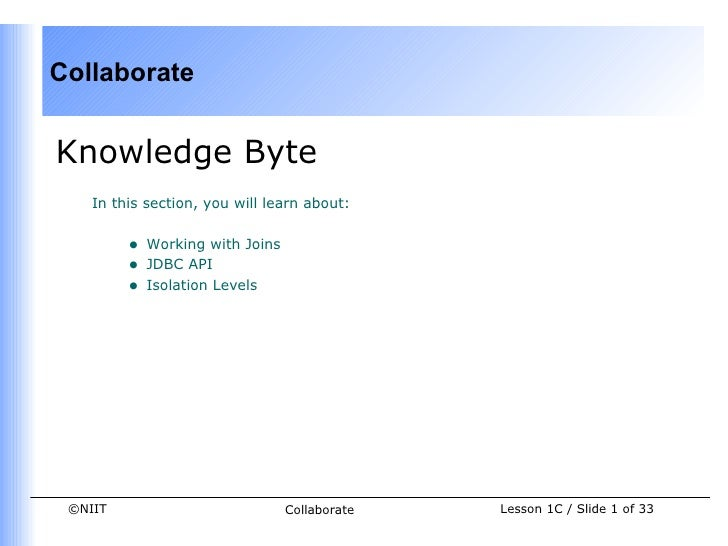 CollaborateKnowledge Byte    In this section, you will learn about:         •   Working with Joins         •   JDBC API   ...