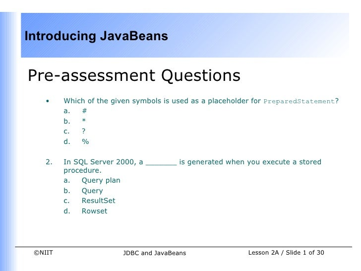 Introducing JavaBeansPre-assessment Questions    •    Which of the given symbols is used as a placeholder for PreparedStat...