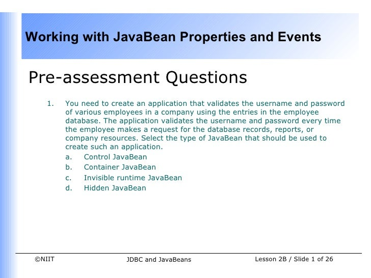 Working with JavaBean Properties and EventsPre-assessment Questions    1.   You need to create an application that validat...