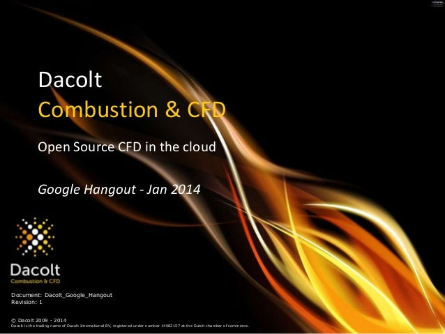 Dacolt Combustion & CFD Open Source CFD in the cloud Google Hangout - Jan 2014  Document: Dacolt_Google_Hangout Revision: ...