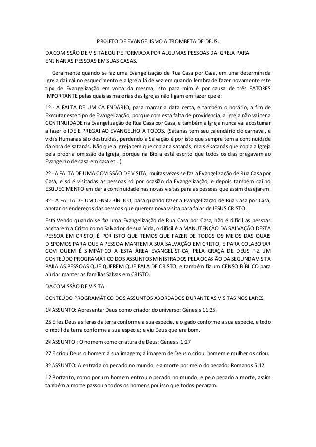 PROJETO DE EVANGELISMO A TROMBETA DE DEUS. DA COMISSÃO DE VISITA EQUIPE FORMADA POR ALGUMAS PESSOAS DA IGREJA PARA ENSINAR...
