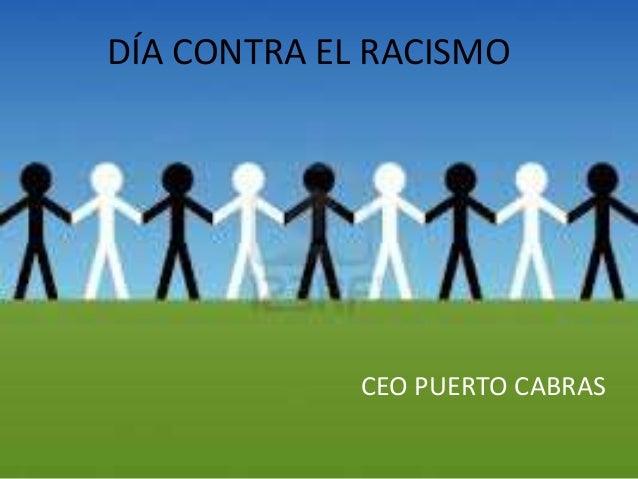 DÍA CONTRA EL RACISMO             CEO PUERTO CABRAS