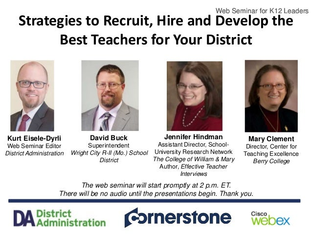 Web Seminar for K12 Leaders Strategies to Recruit, Hire and Develop the Best Teachers for Your District The web seminar wi...