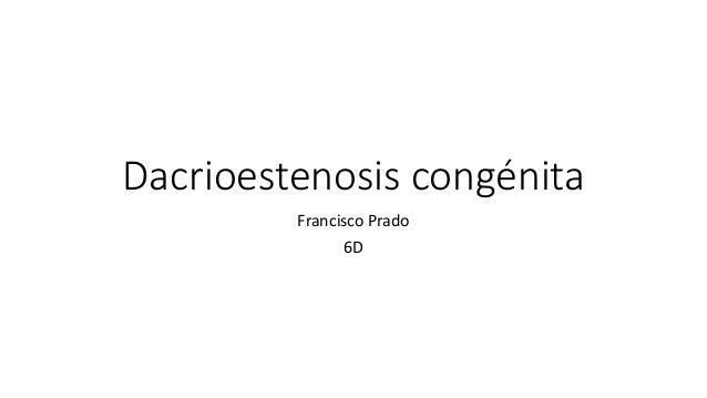 Dacrioestenosis congénita Francisco Prado 6D