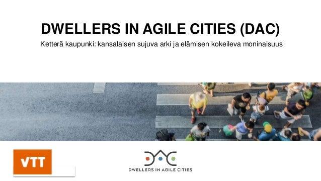DWELLERS IN AGILE CITIES (DAC) Ketterä kaupunki: kansalaisen sujuva arki ja elämisen kokeileva moninaisuus