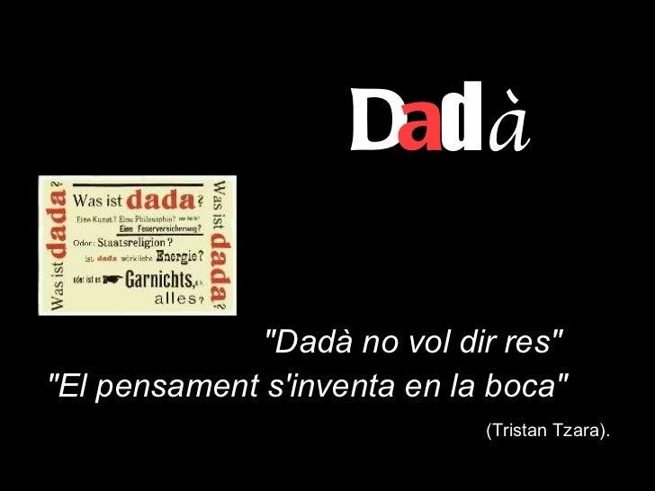 """(Tristan Tzara). D a d à """"Dadà no vol dir res"""" """"El pensament s'inventa en la boca"""""""