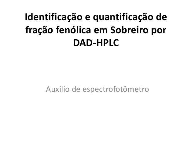 Identificação e quantificação defração fenólica em Sobreiro por           DAD-HPLC    Auxilio de espectrofotômetro