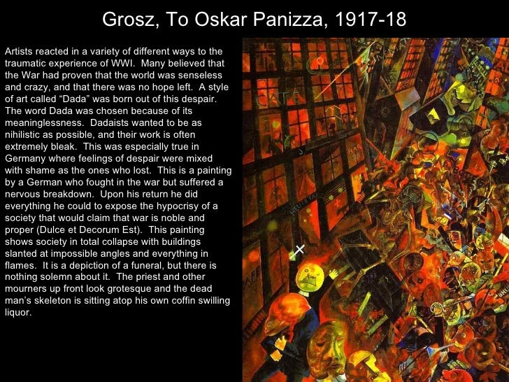 Grosz, To Oskar Panizza, 1917-18 h Artists reacted in a variety of different ways to the traumatic experience of WWI.  Man...