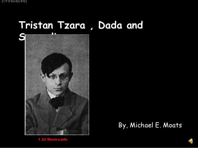 . (1 3 Movies.info)(1 22 3 Movies.info)            Tristan Tzara , Dada and            Surrealism                         ...