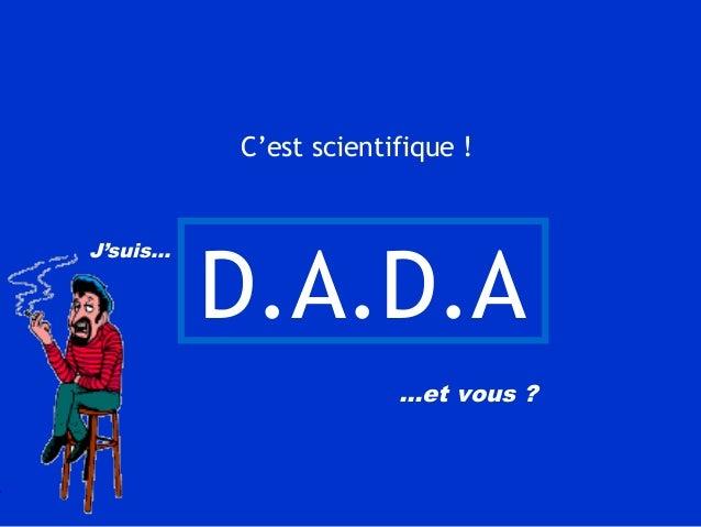 D.A.D.A J'suis… …et vous ? C'est scientifique !