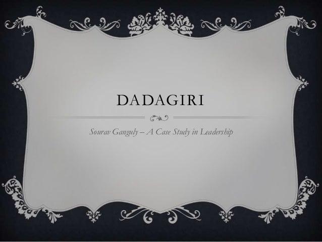 DADAGIRISourav Ganguly – A Case Study in Leadership