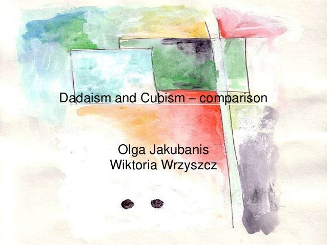 Dadaism and Cubism – comparison Olga Jakubanis Wiktoria Wrzyszcz